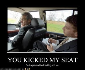YOU KICKED MY SEAT