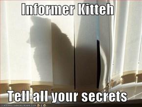 Informer Kitteh  Tell all your secrets