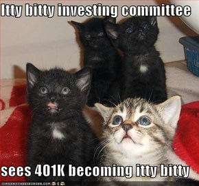 Itty bitty investing committee  sees 401K becoming itty bitty