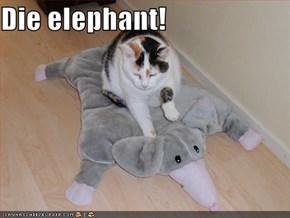Die elephant!