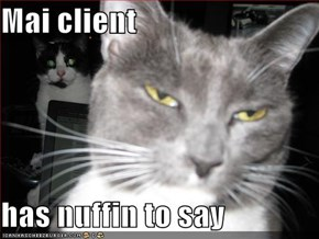 Mai client  has nuffin to say