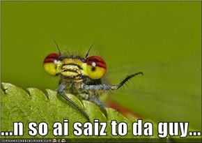 ...n so ai saiz to da guy...