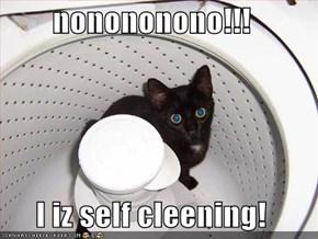 nonononono!!!  I iz self cleening!
