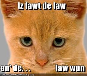 Iz fawt de law  an' de. . .               law wun