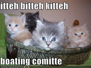 itteh bitteh kitteh  boating comitte