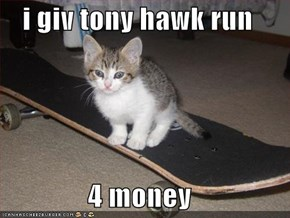 i giv tony hawk run  4 money