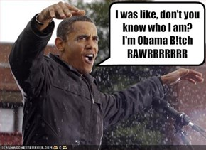 I was like, don't you know who I am? 
