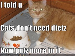 I told u Cats don't need dietz Now putz more in it
