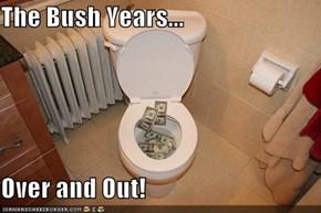 The Bush Years...  Over and Out!