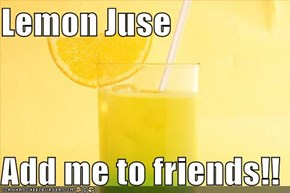 Lemon Juse  Add me to friends!!