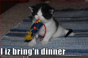 I iz bring'n dinner