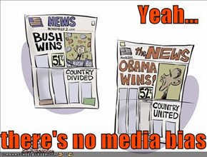 Yeah...  there's no media bias