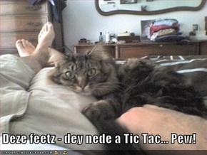 Deze feetz - dey nede a Tic Tac... Pew!