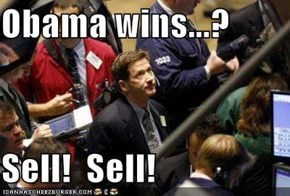 Obama wins...?  Sell!  Sell!