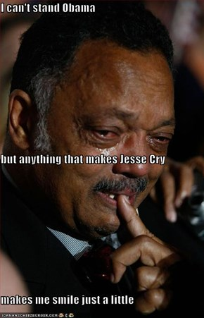 I can't stand Obama but anything that makes Jesse Cry makes me smile just a little