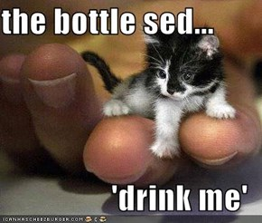 the bottle sed...  'drink me'