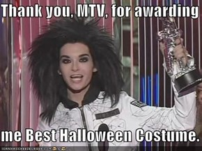 Thank you, MTV, for awarding  me Best Halloween Costume.
