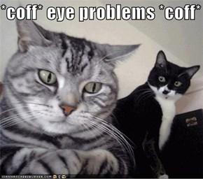 *coff* eye problems *coff*