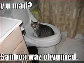 y u mad?  Sanbox waz okyupied.