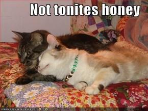 Not tonites honey