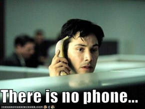 There is no phone...