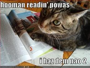 hooman readin' powas  i haz dem nao 2
