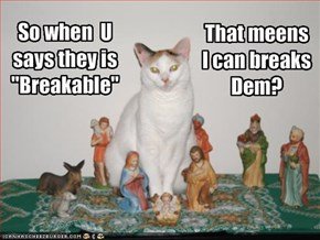 """So when  U says they is """"Breakable"""""""