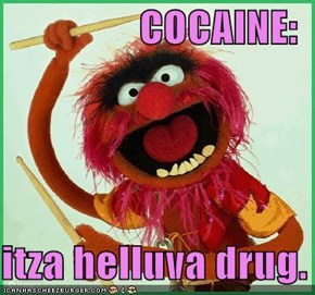 COCAINE:  itza helluva drug.