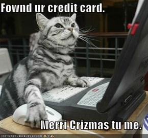 Fownd ur credit card.  Merri Crizmas tu me.