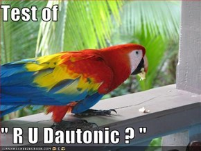 "Test of   "" R U Dautonic ? """