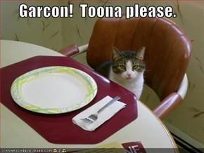 Garcon!  Toona please.