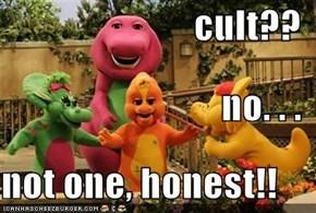 cult?? no. . . not one, honest!!