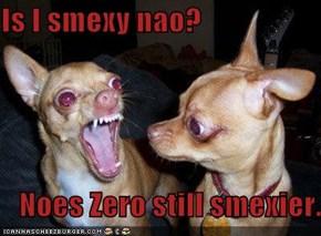 Is I smexy nao?     Noes Zero still smexier.