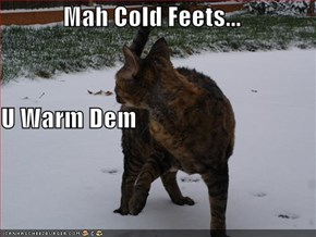 Mah Cold Feets... U Warm Dem