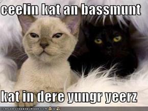 ceelin kat an bassmunt  kat in dere yungr yeerz