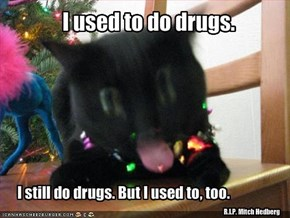I used to do drugs.