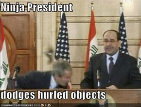 Ninja President  dodges hurled objects
