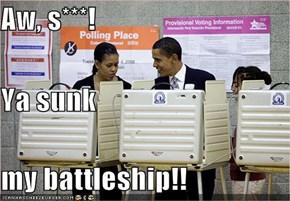 Aw, s***! Ya sunk my battleship!!