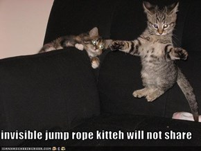 invisible jump rope kitteh will not share