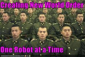 Creating New World Order  One Robot at a Time