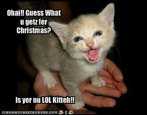 Ohai!! Guess What u getz fer Christmas?