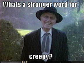 Whats a stronger word for  creepy?