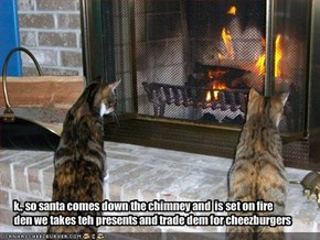 k,, so santa comes down the chimney and  is set on fire