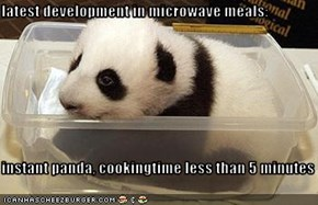 latest development in microwave meals:  instant panda, cookingtime less than 5 minutes