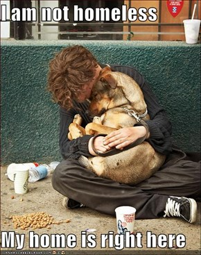 I am not homeless  My home is right here