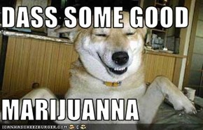 DASS SOME GOOD  MARIJUANNA