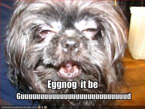 Eggnog  it be
