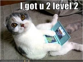 I got u 2 level 2
