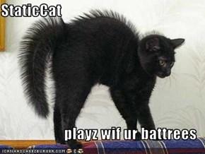 StaticCat  playz wif ur battrees