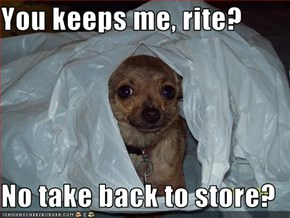 You keeps me, rite?  No take back to store?